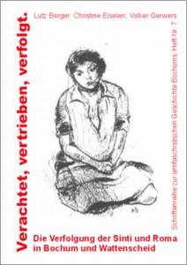 Verachtet, vetrieben, verfolgt. Die Verfolgung der Sinti und Roma in Bochum und Wattenscheid