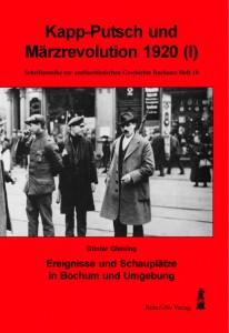 Schriftenreihe zur antifaschistischen Geschichte Bochums, Heft Nr. 10: Kapp-Putsch und Märzrevolution 1920 (I) - Ereignisse und Schauplätze in Bochum und Umgebung